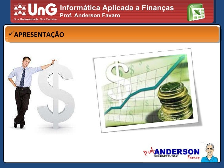 Informática Aplicada a Finanças Prof. Anderson Favaro <ul><li>APRESENTAÇÃO </li></ul>