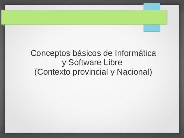 Conceptos básicos de Informática y Software Libre (Contexto provincial y Nacional)