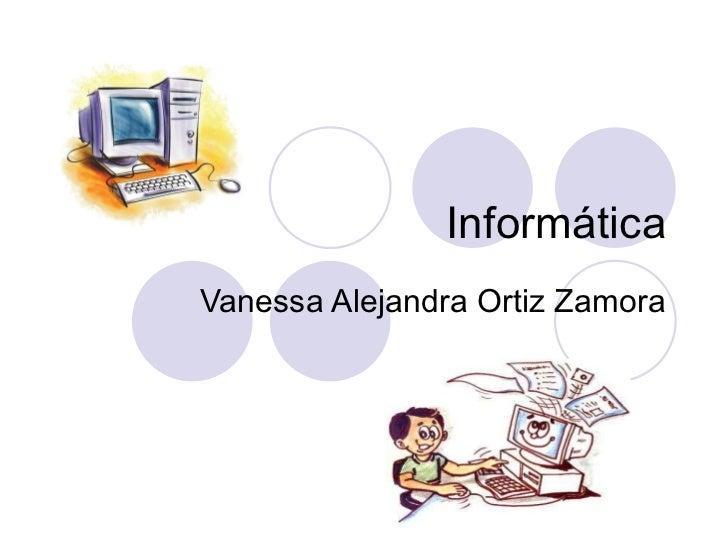 Informática Vanessa Alejandra Ortiz Zamora