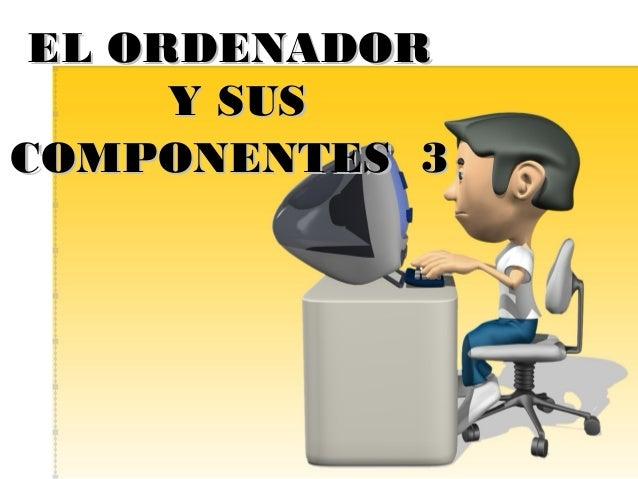 EL ORDENADOR Y SUS COMPONENTES 3