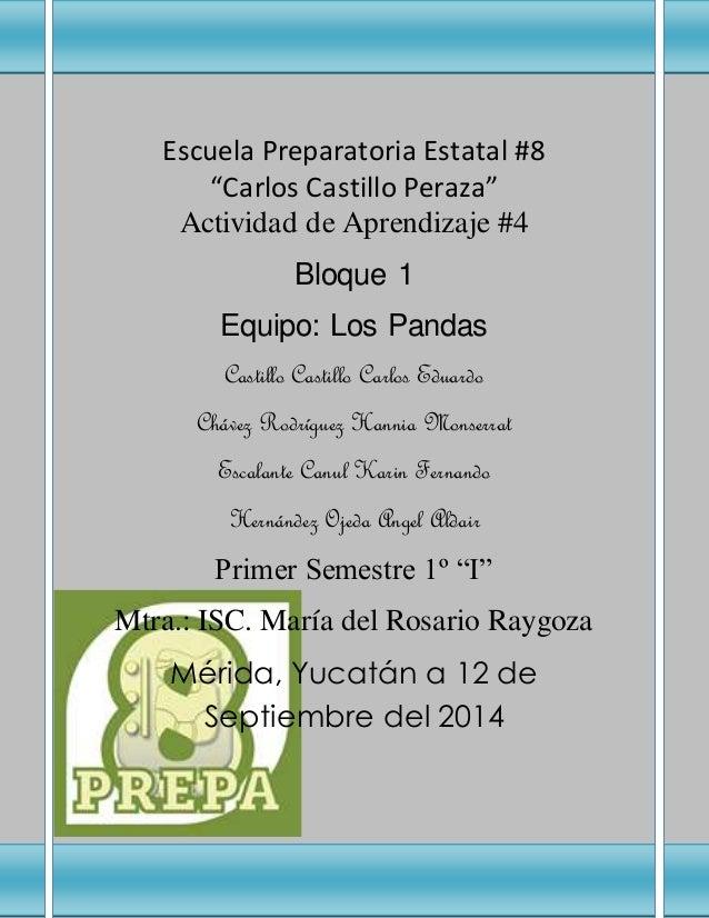 """Escuela Preparatoria Estatal #8  """"Carlos Castillo Peraza""""  Actividad de Aprendizaje #4  Bloque 1  Equipo: Los Pandas  Cast..."""
