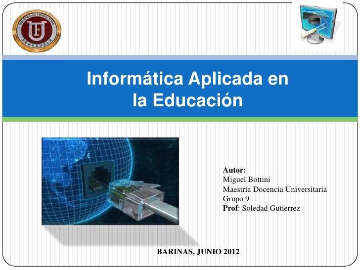 Informática Aplicada en     la Educación                      Autor:                      Miguel Bottini                  ...
