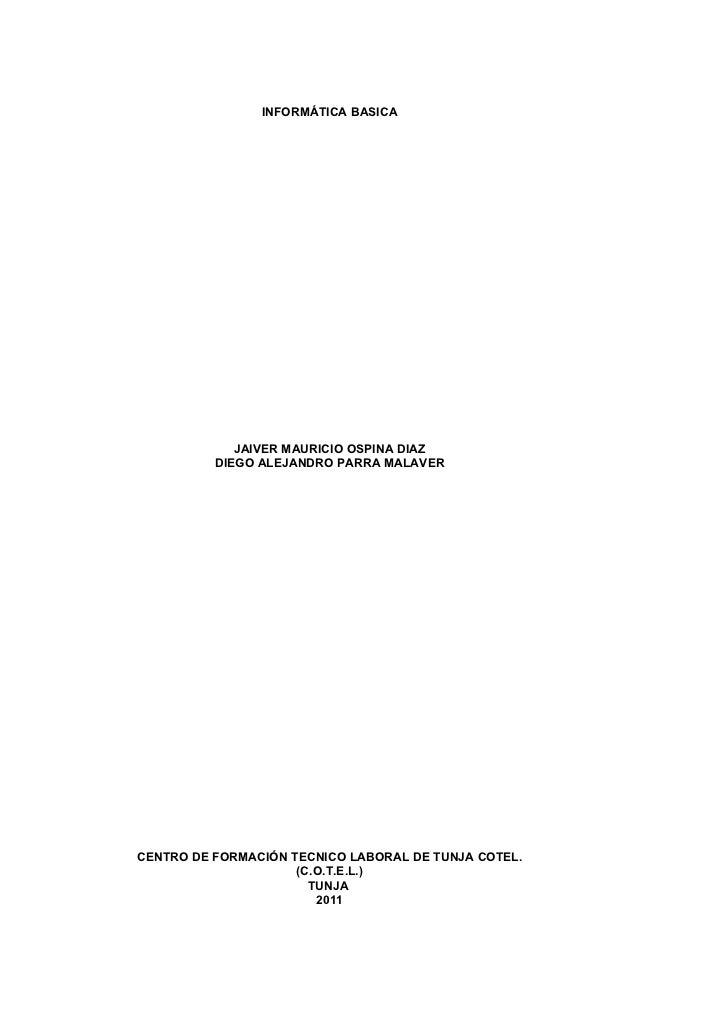 INFORMÁTICA BASICA             JAIVER MAURICIO OSPINA DIAZ          DIEGO ALEJANDRO PARRA MALAVERCENTRO DE FORMACIÓN TECNI...