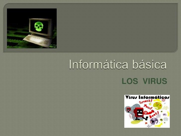 Informática básica<br />LOS  VIRUS<br />