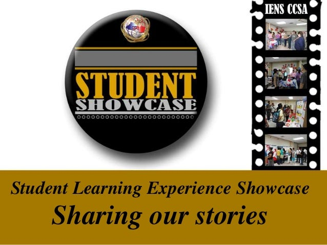 Student Learning Experience Showcase    Sharing our stories