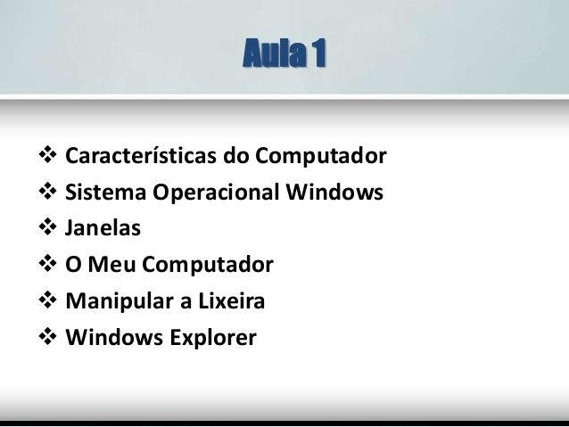 Aula 1  Características do Computador  Sistema Operacional Windows  Janelas  O Meu Computador  Manipular a Lixeira  ...