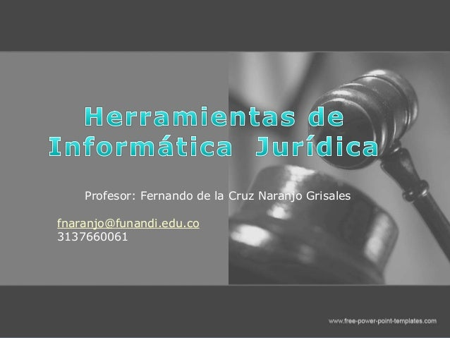 Profesor: Fernando de la Cruz Naranjo Grisales fnaranjo@funandi.edu.co 3137660061