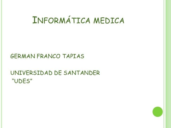 """INFORMÁTICA MEDICAGERMAN FRANCO TAPIASUNIVERSIDAD DE SANTANDER""""UDES"""""""