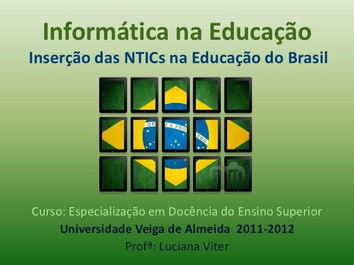 Informática na EducaçãoInserção das NTICs na Educação do BrasilCurso: Especialização em Docência do Ensino Superior     Un...