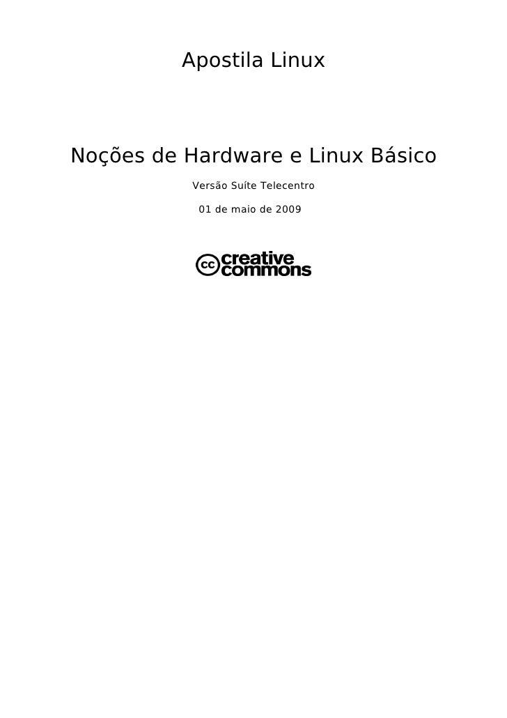 Apostila LinuxNoções de Hardware e Linux Básico           Versão Suíte Telecentro            01 de maio de 2009