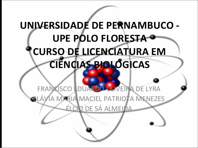 UNIVERSIDADE DE PERNAMBUCO -  UPE POLO FLORESTA  CURSO DE LICENCIATURA EM  CIÊNCIAS BIOLÓGICAS  FRANCISCO EDUARDO OLIVEIRA...