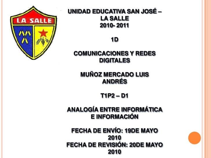 UNIDAD EDUCATIVA SAN JOSÉ – LA SALLE2010- 20111DCOMUNICACIONES Y REDES DIGITALESMUÑOZ MERCADO LUIS <br />ANDRÉST1P2 – D1AN...
