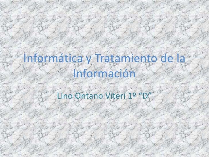 """Informática y Tratamiento de la Información<br />Lino Ontano Viteri 1º """"D""""<br />"""