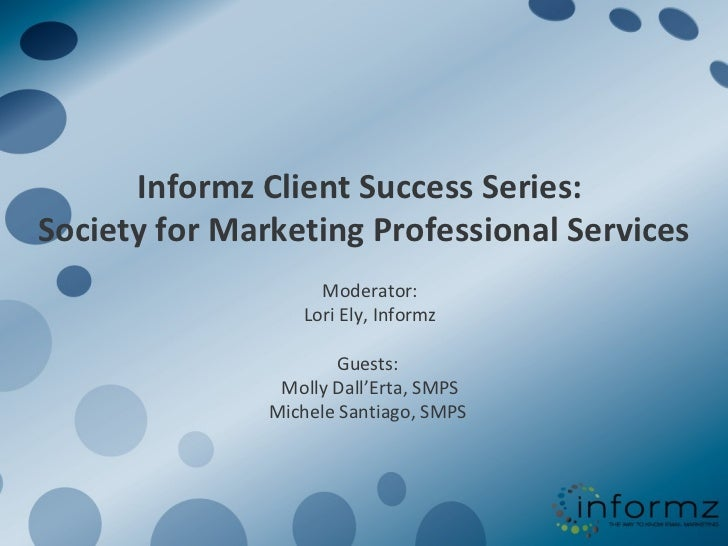 Informz Client Success Series:  Society for Marketing Professional Services Moderator: Lori Ely, Informz Guests: Molly Dal...