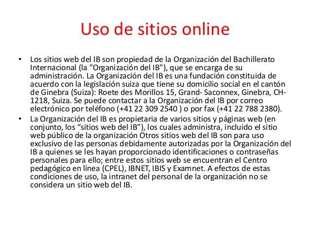 """Uso de sitios online • Los sitios web del IB son propiedad de la Organización del Bachillerato Internacional (la """"Organiza..."""