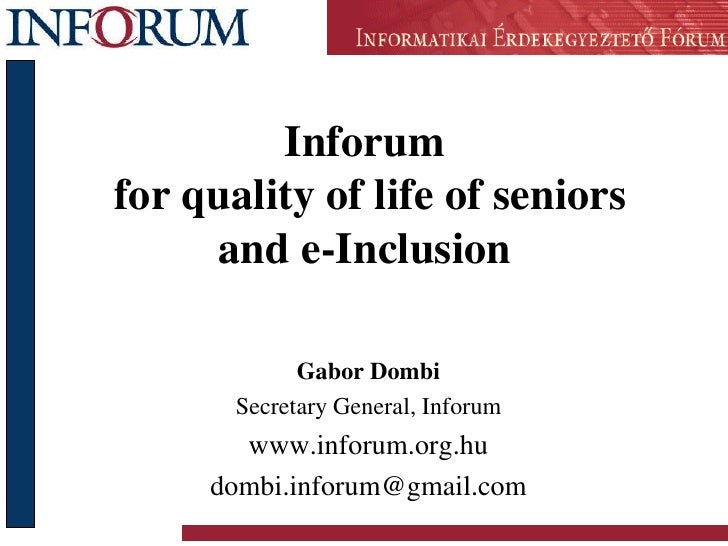 Inforum for quality of life of seniors      and e-Inclusion               Gabor Dombi        Secretary General, Inforum   ...