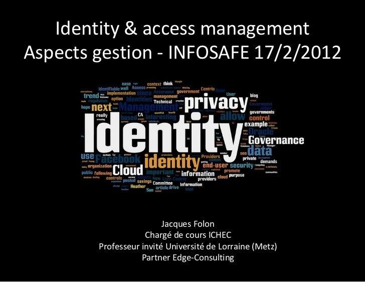 Identity & access managementAspects gestion - INFOSAFE 17/2/2012                         Jacques Folon                    ...