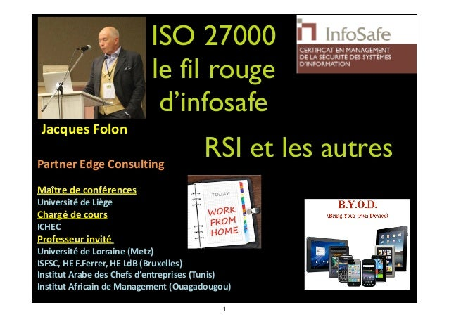 ISO 27000  le fil rouge  d'infosafe     Jacques  Folon   ! Partner  Edge  Consulting   ! Maître  de  c...