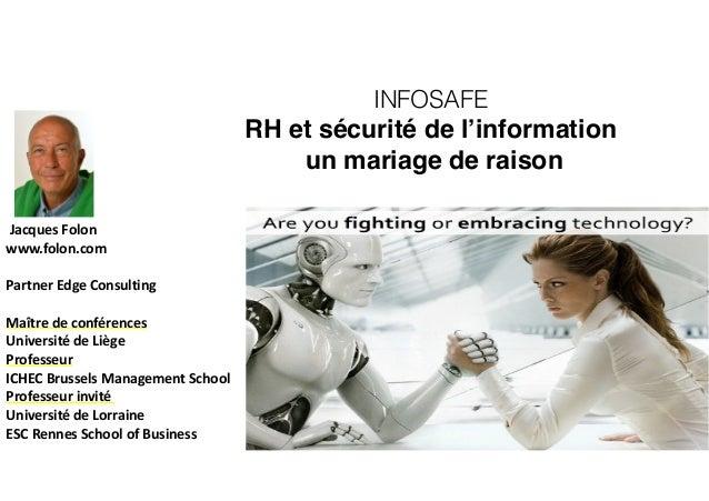 INFOSAFE RH et sécurité de l'information un mariage de raison   Jacques  Folon   www.folon.com   Partner  Edge ...