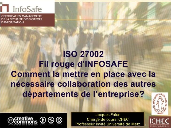 ISO 27002      Fil rouge d'INFOSAFEComment la mettre en place avec lanécessaire collaboration des autres  départements de ...