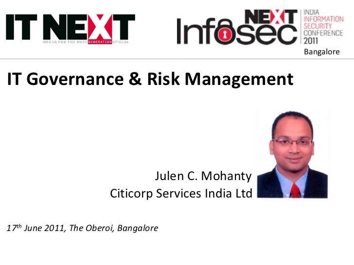 Bangalore<br />IT Governance & Risk Management<br />Julen C. Mohanty<br />Citicorp Services India Ltd<br />17th June 2011,...