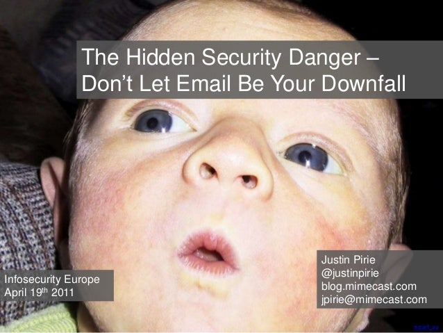 The Hidden Security Danger – Don't Let Email Be Your Downfall Justin Pirie @justinpirie blog.mimecast.com jpirie@mimecast....