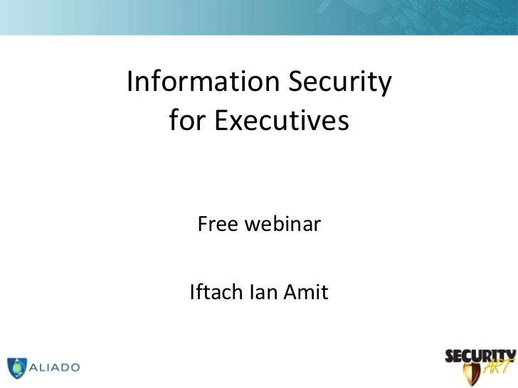 Information Security for Executives <ul><li>Free webinar </li></ul><ul><li>Iftach Ian Amit </li></ul>