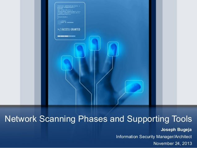 Network Scanning Phases and Supporting Tools Joseph Bugeja Information Security Manager/Architect November 24, 2013