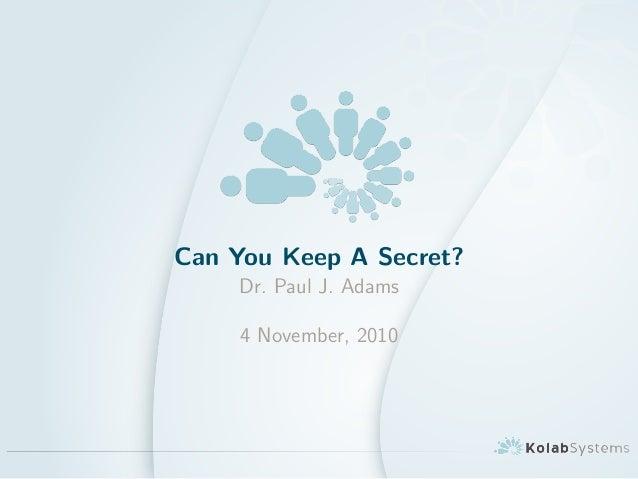Can You Keep A Secret? Dr. Paul J. Adams 4 November, 2010