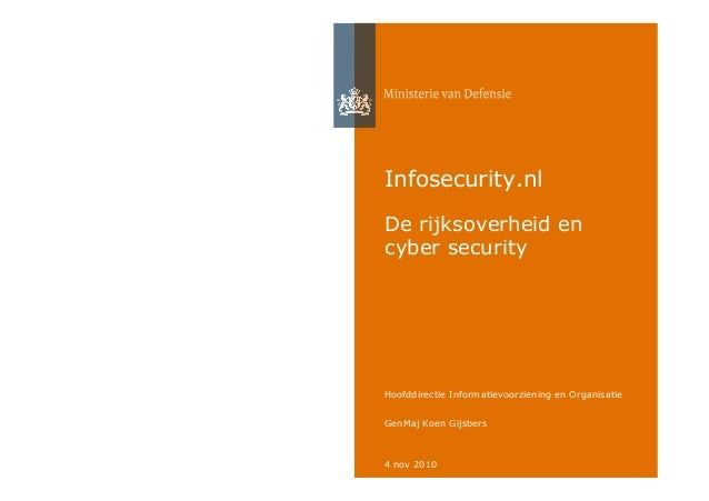 4 nov 2010 Hoofddirectie Informatievoorziening en Organisatie GenMaj Koen Gijsbers Infosecurity.nl De rijksoverheid en cyb...