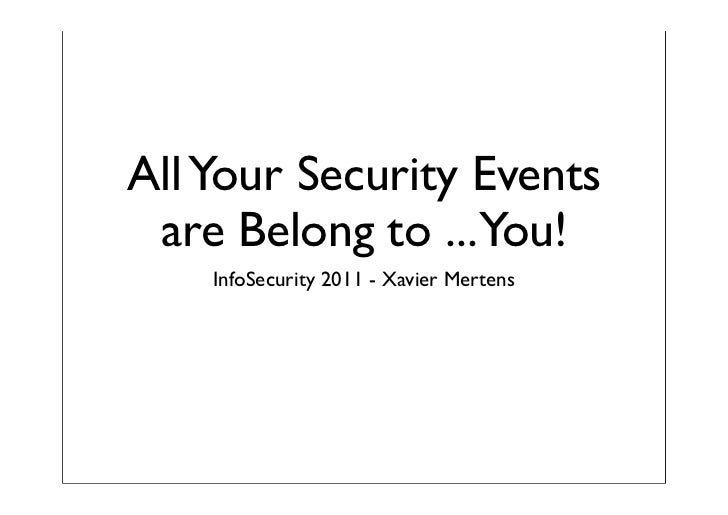 All Your Security Events are Belong to ...You!    InfoSecurity 2011 - Xavier Mertens