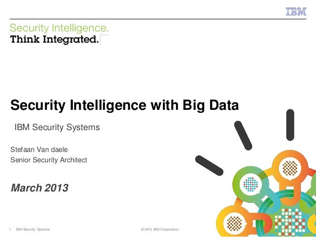 © 2013 IBM CorporationIBM Security Systems1 IBM Security Systems © 2013 IBM CorporationSecurity Intelligence with Big Data...