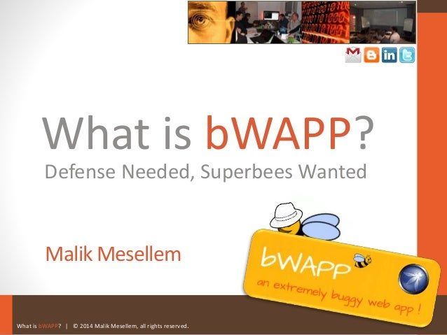 What is bWAPP?   © 2014 Malik Mesellem, all rights reserved. What is bWAPP? Malik Mesellem Defense Needed, Superbees Wanted
