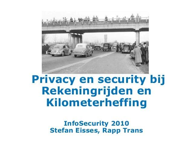 Privacy en security bij Rekeningrijden en Kilometerheffing InfoSecurity 2010 Stefan Eisses, Rapp Trans