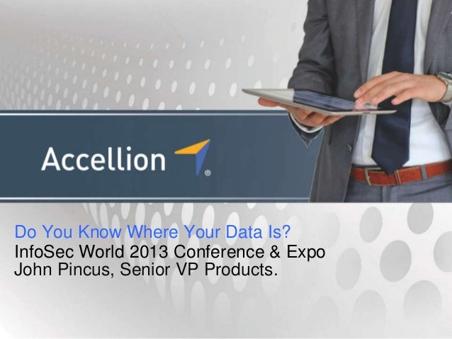 Do you Know Where Your Data Is? - Accellion InfoSec World 2013 Conference presentation