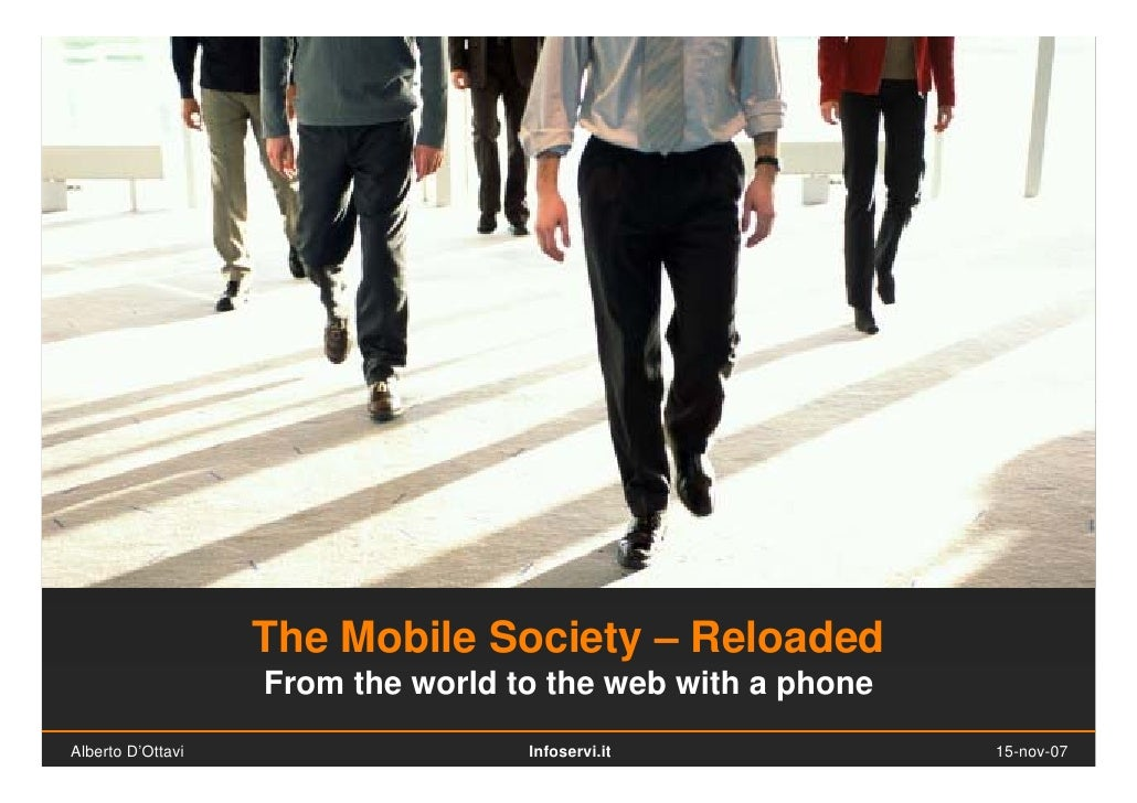 The Mobile Society – Reloaded                    From the world to the web with a phone Alberto D'Ottavi                  ...