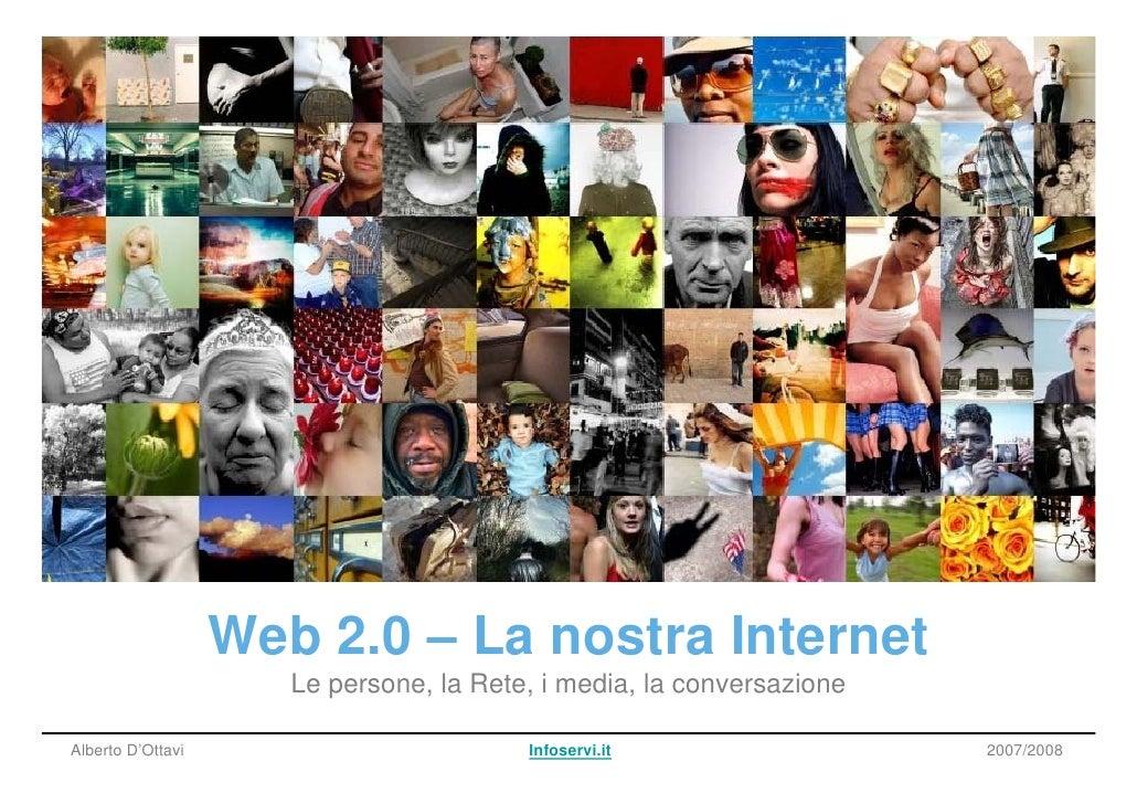 Web 2.0 – La nostra Internet                       Le persone, la Rete, i media, la conversazione  Alberto D'Ottavi       ...