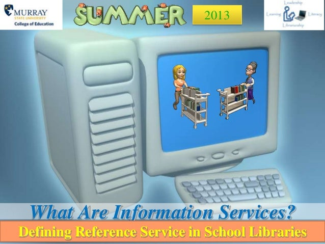 What Are Information Services?Defining Reference Service in School Libraries2013