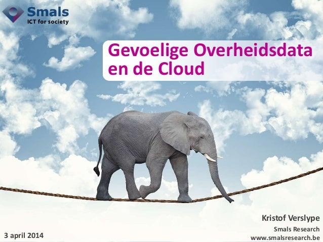 Infosessie Smals Research - Gevoelige overheidsdata en de cloud - 03-04-2014