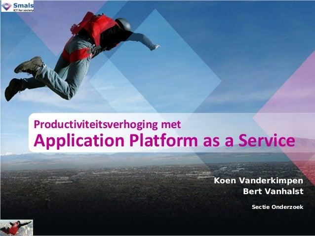 Koen Vanderkimpen Bert Vanhalst Sectie Onderzoek Productiviteitsverhoging met Application Platform as a Service