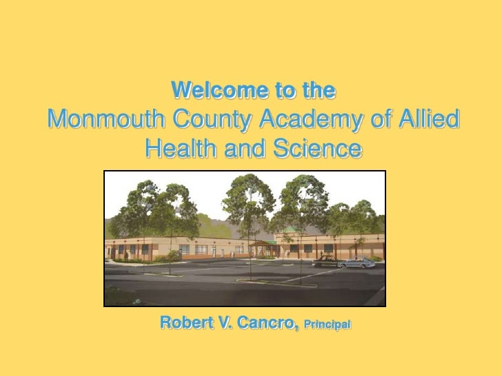 Welcome to theMonmouth County Academy of Allied Health and Science<br />Robert V. Cancro, Principal<br />