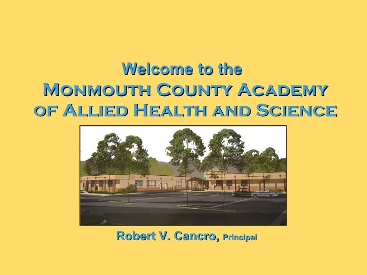 Welcome to the   Monmouth County Academy of Allied Health and Science Robert V. Cancro,  Principal
