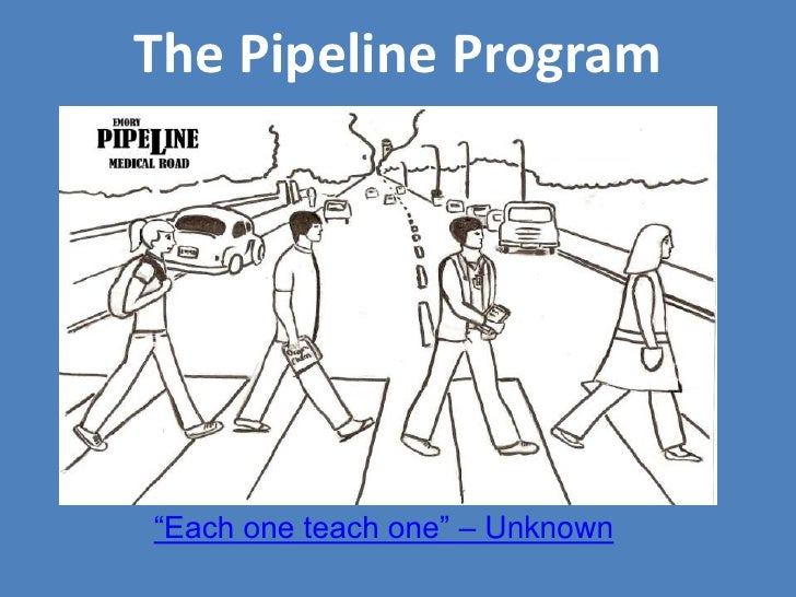 """The Pipeline Program <br />""""Each one teach one"""" – Unknown <br />"""