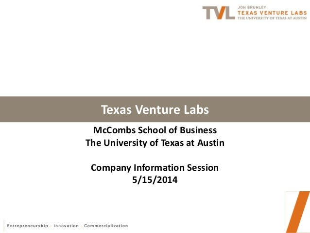 Texas Venture Labs McCombs School of Business The University of Texas at Austin Company Information Session 5/15/2014