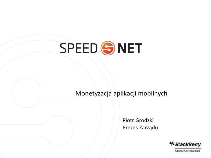 Monetyzacja aplikacji mobilnych               Piotr Grodzki               Prezes Zarządu