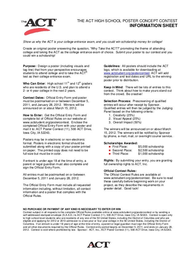 THE ACT HIGH SCHOOL POSTER CONCEPT CONTEST INFORMATION SHEET Show us why the ACT is your college entrance exam, and you co...