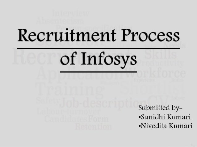recruitment and selection process in infosys Views of employees as cost center is changing selection process induction and training process education retention - negative impact of employee turn over compensation innovation and.