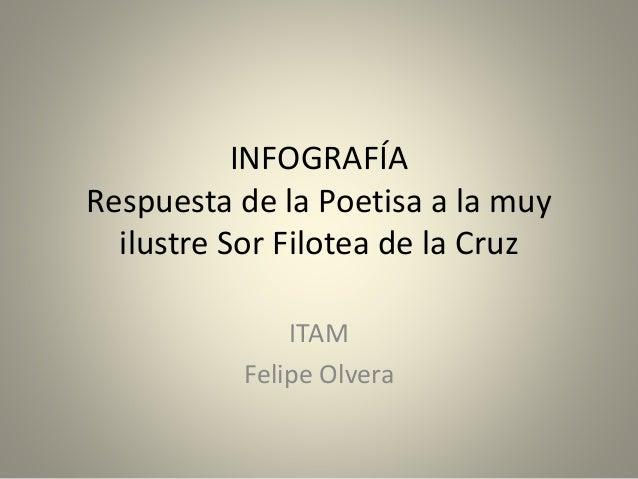 INFOGRAFÍA  Respuesta de la Poetisa a la muy  ilustre Sor Filotea de la Cruz  ITAM  Felipe Olvera