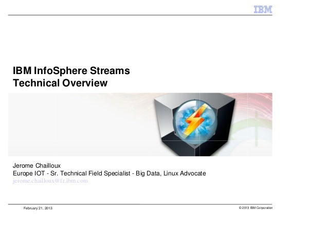 InfoSphere Streams Technical Overview - Use Cases Big Data - Jerome CHAILLOUX
