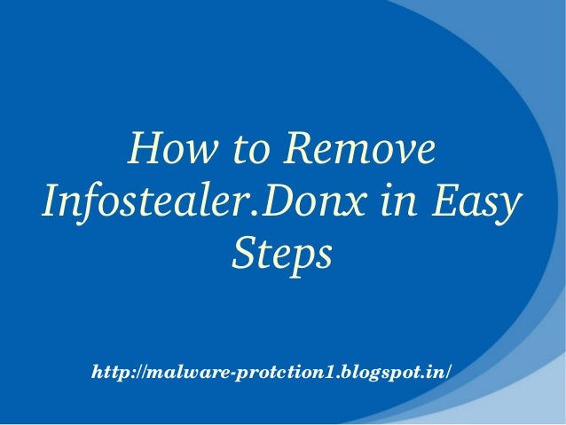 How to Remove Infostealer.Donx in Easy           Steps  http://malware­protction1.blogspot.in/